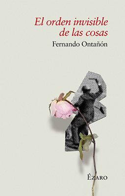 'El orden invisible de las cosas'. Editorial Ézaro